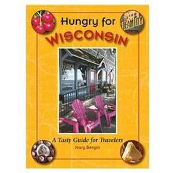 Hungry for Wisconsin - A Tasty Guide for Travelers Book