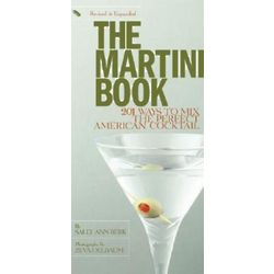 The Martini Book: 201 Ways to Mix the Perfect Cocktail