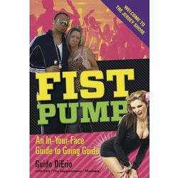 Fist Pump: An In-Your-Face Guide to Going Guido Book