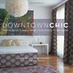 Downtown Chic - Designing Your Dream Home Book