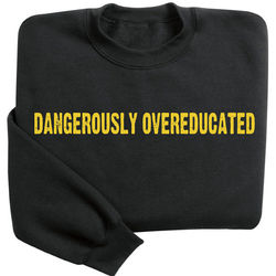 Dangerously Overeducated Sweatshirt