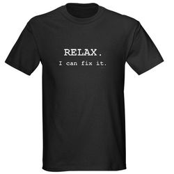 Relax, I Can Fix It T-Shirt