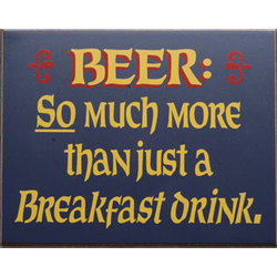 Beer - So Much More Than a Breakfast Drink Sign