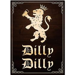 Dilly Dilly True Friend of the Crown Sign