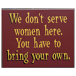 We Don't Serve Women, Bring Your Own Bar Sign