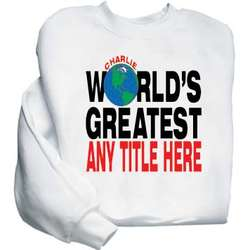 "Personalized ""World's Greatest"" Sweatshirt"