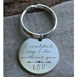 Bridesmaid's Personalized Couldn't Say I Do Without You Keychain