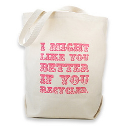 I Might Like You Better If You Recycled Canvas Tote