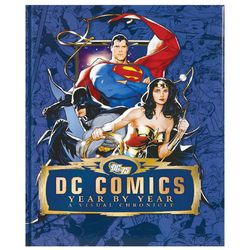 DC Comics Year By Year - A Visual Chronicle