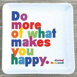 Do More of What Makes You Happy Dish