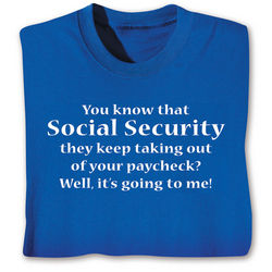 Social Security They Keep Taking Out of Your Paycheck Sweatshirt