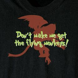 Don't Make Me Get the Flying Monkeys T-Shirt