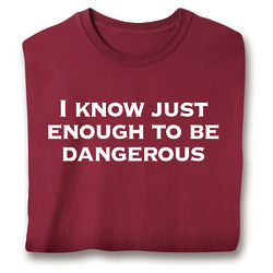 I Know Just Enough To Be Dangerous Sweatshirt