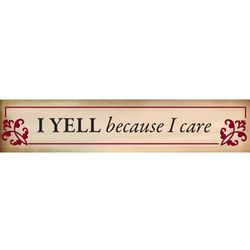 I Yell Because I Care Decorative Sign