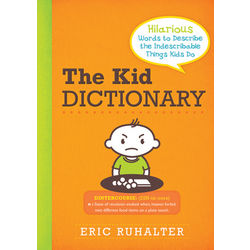 The Kid Dictionary Hilarious Words to Describe the Indescribable