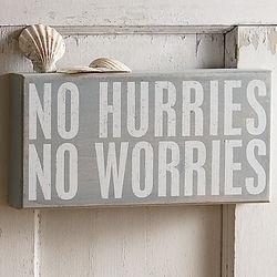 No Hurries, No Worries Sign
