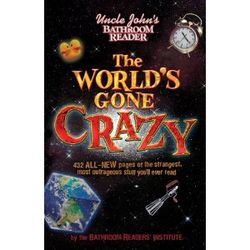 Uncle John's The World's Gone Crazy Bathroom Reader Book