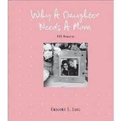 Why a Daughter Needs a Mom: 100 Reasons Hardcover Book