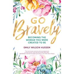 Go Bravely: Becoming the Woman You Were Created to Be Book