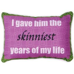 I Gave Him the Skinniest Years Accent Pillow