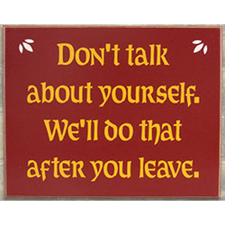 Don't Talk About Yourself Sign