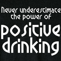 The Power of Positive Drinking Shirt