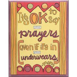 Prayers in Your Underwears Plaque
