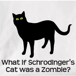 What If Schrodinger's Cat Was a Zombie? T-Shirt