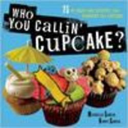 Who You Callin' Cupcake? Cookbook