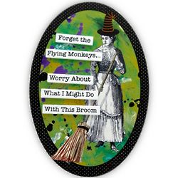 Forget the Flying Monkeys Witch with a Broom Plaque