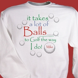 It Takes A Lot of Balls To Golf Sweatshirt