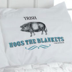 Hogs the Blankets Pillowcase