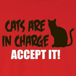 Cats are in Charge Accept It T-Shirt