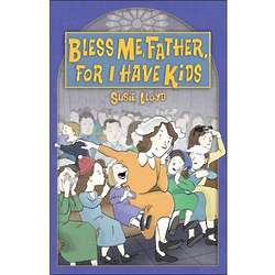 Bless Me Father For I Have Kids Book