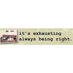 Its Exhausting Always Being Right Wooden Sign