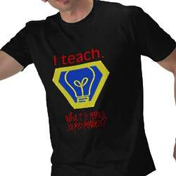 I Teach, What's Your Superpower T-Shirt