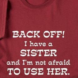 Back Off I Have A Sister Ladies T-Shirt