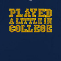 Played a Little in College T-Shirt