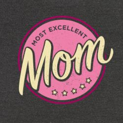 Most Excellent Mom T-Shirt