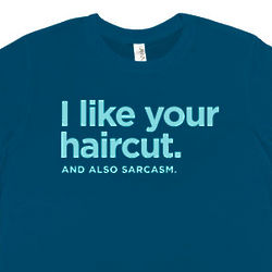 I Like Your Haircut (And Also Sarcasm) T-Shirt