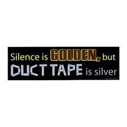 Silence is Golden, But Duct Tape is Silver Bumper Sticker Magnet