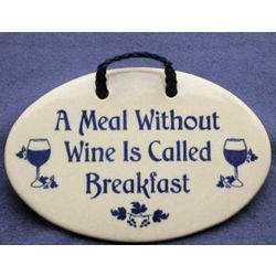 """A Meal Without Wine Is Called Breakfast"" Ceramic Wall Plaque"