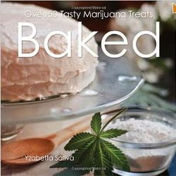 Baked - Over 50 Tasty Marijuana Treats Cookbook
