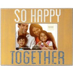 So Happy Together 4x6 Picture Frame