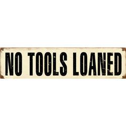 No Tools Loaned Metal Sign