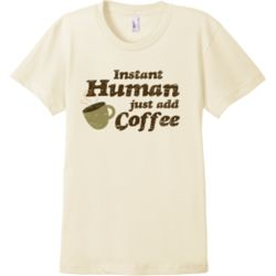 Instant Human Just Add Coffee Women's Fine Cotton Organic T-Shirt