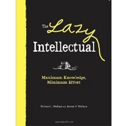 The Lazy Intellectual - Maximum Knowledge, Minimal Effort Book