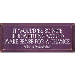 'It Would Be So Nice' Alice in Wonderland Plaque