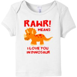"""Rawr! Means I Love You in Dinosaur"" Baby T-Shirt"