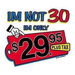 I'm Not 30, I'm $29.95 Tee